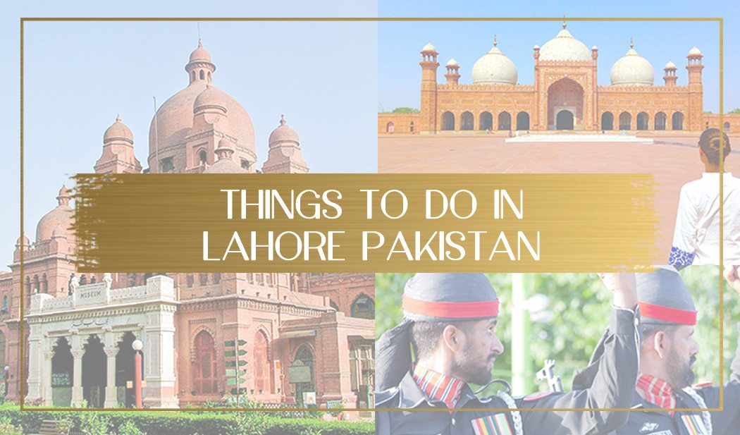 Things to do in Lahore Pakistan main