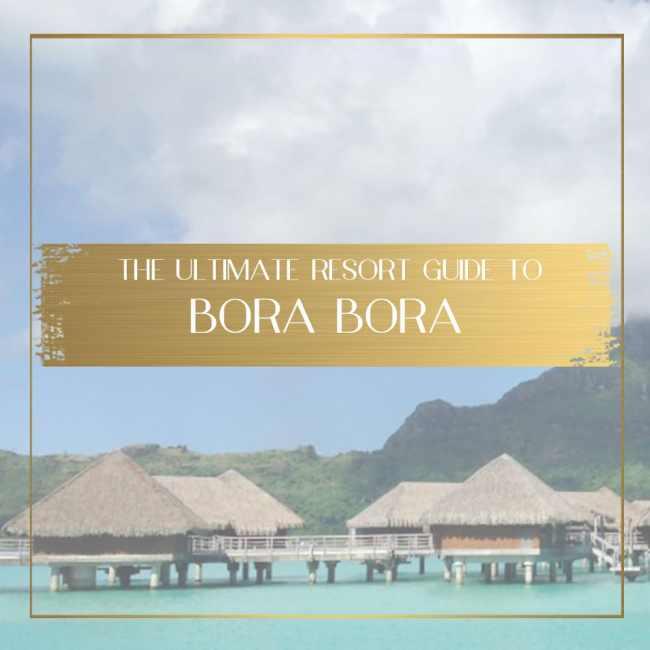 Bora Bora resort guide feature