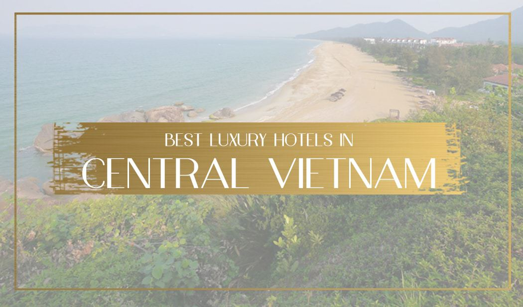 Best Luxury Hotels In Da Nang Hoi An And Hue Central Vietnam