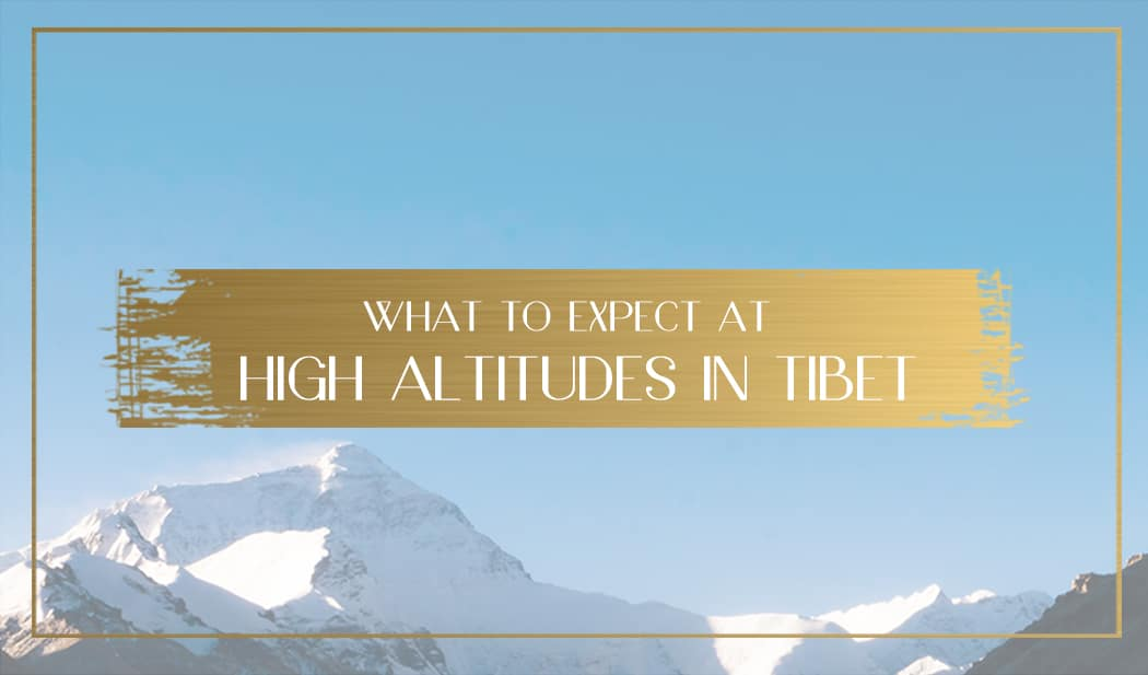 What To Expect At High Altitudes In Tibet Altitude Sickness In Tibet - Altitudes