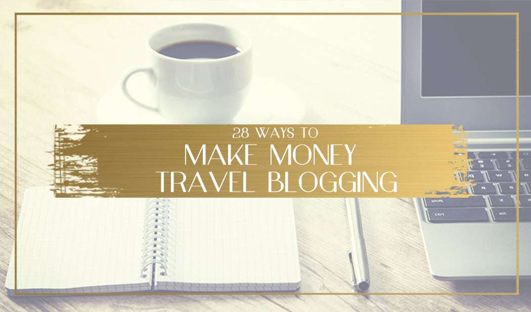 28 best ways travel bloggers make money make money travel blogging main fandeluxe Choice Image