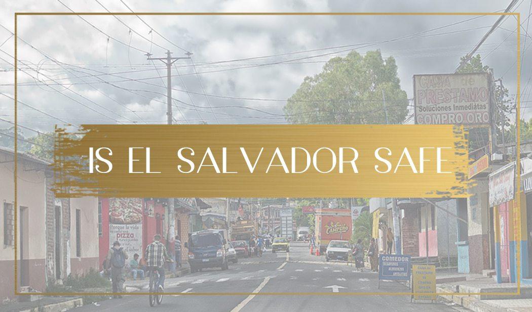 Is El Salvador Safe Main
