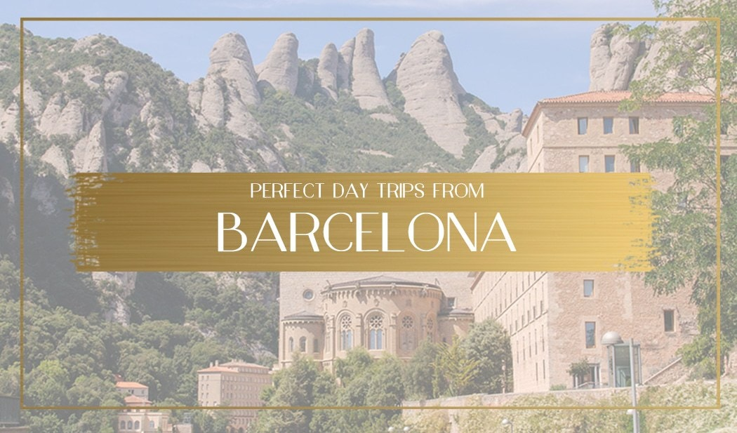 Perfect day trips from Barcelona Main