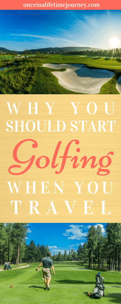 Why you Should Start Golfing When you Travel