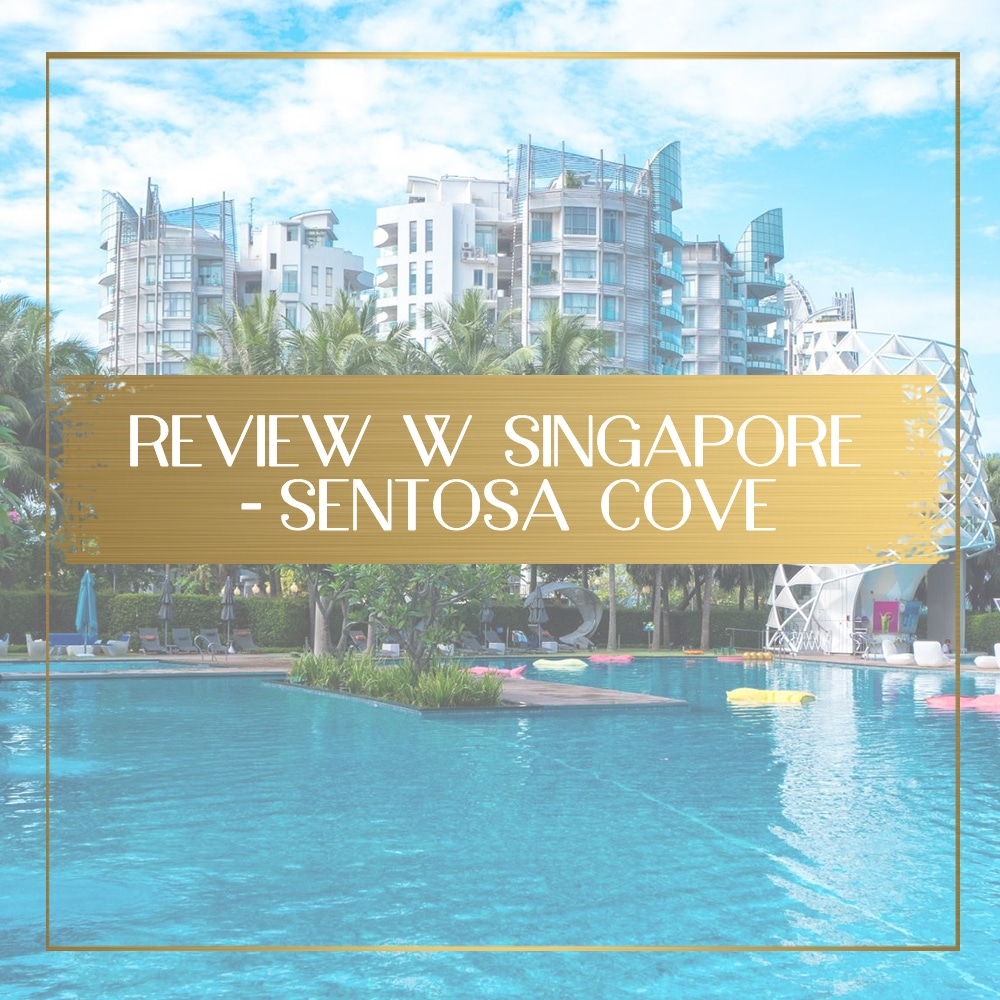 Review Of The W Singapore Sentosa Cove Once In A Lifetime Journey