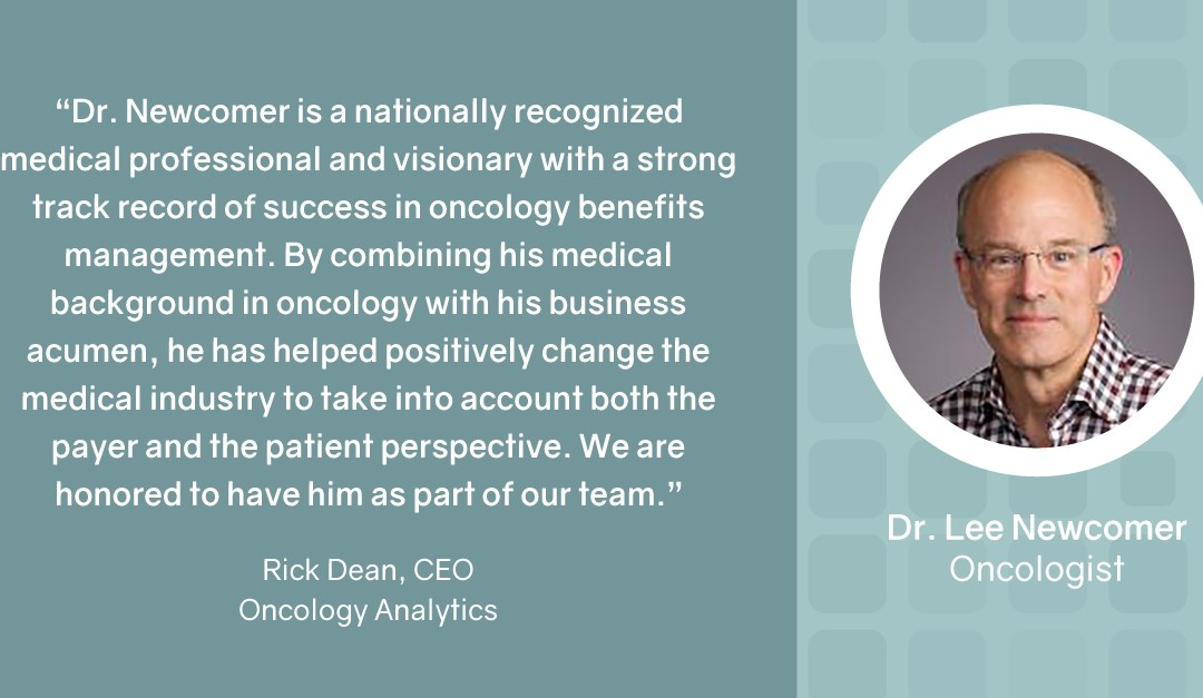 Oncology Analytics Appoints Dr. Lee Newcomer as Strategic Advisor