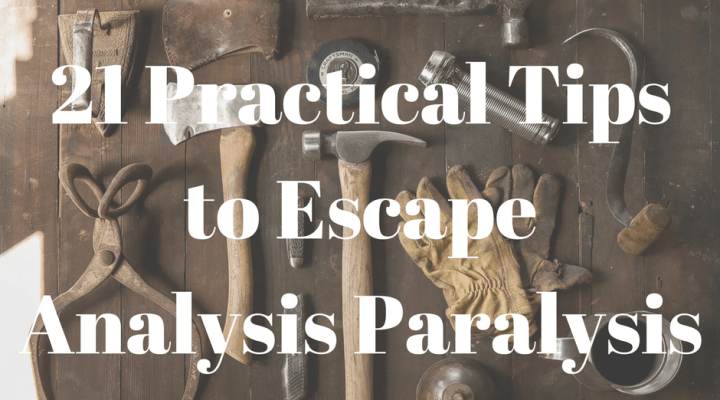 21 Practical Tips To Escape Analysis Paralysis