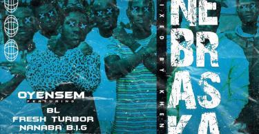 OyeNsem ft P Cee, BL, Kobby Scratch, Fresh Tubor & NanaBa BIG - Nebraska (Kumerican Anthem) Prod by KhendiBeatz