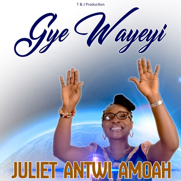 Juliet Antwi Amoah - Megyefo Kese (Gye W'ayeyi)