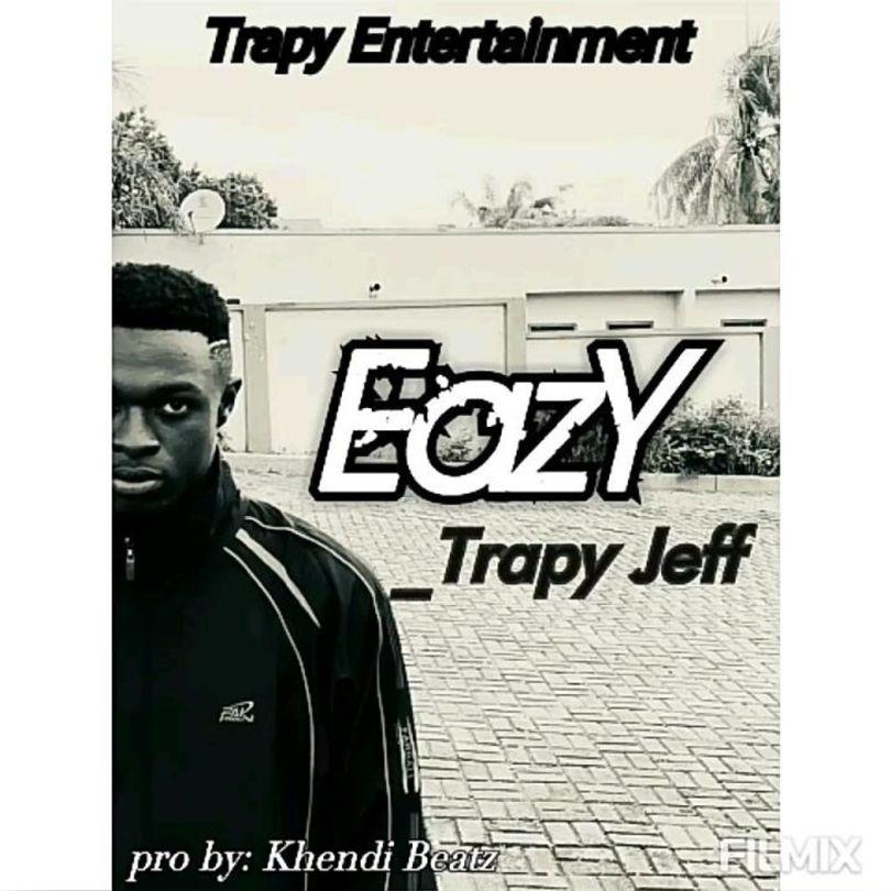 Trapy Jeff - Eazy (Prod By Khendi Beatz)