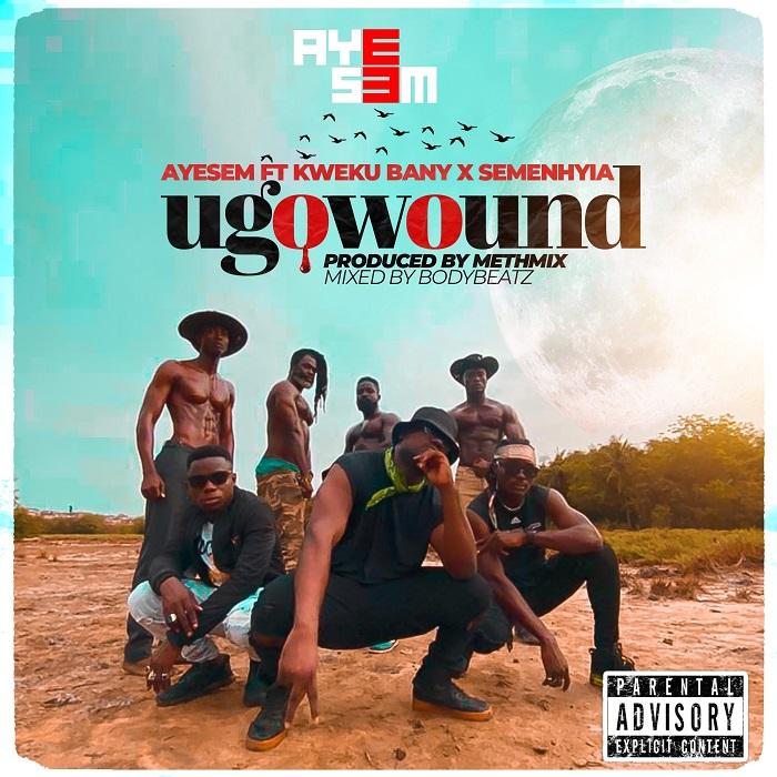 Ayesem – UgoWound (You Go Wound) Ft Kwaku Banny & Semenhyia