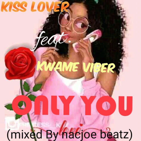 Kiss Lover Ft Kwame Viber - Only You