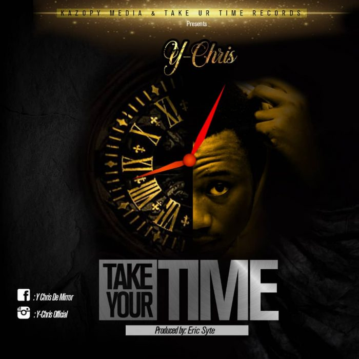 Y-Chris - Take Your Time (Prod By Eric Syte)