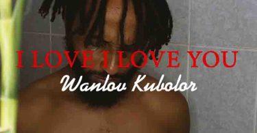 Wanlov Kubolor - I Love You I Love You ft St. Beryl