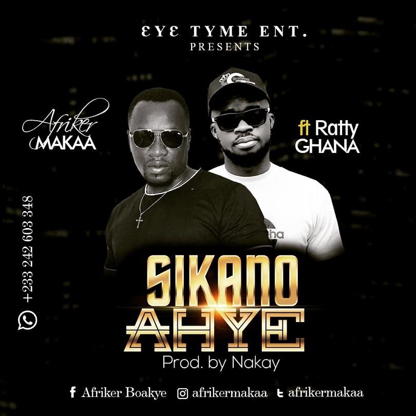 Afriker Makaa - Sikano Ahye ft Ratty Ghana (Prod. by Nakay)