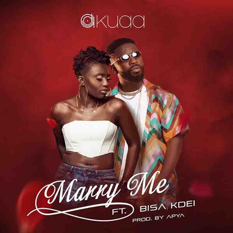 DJ Akuaa – Marry Me Ft Bisa Kdei (Prod. by Apya)