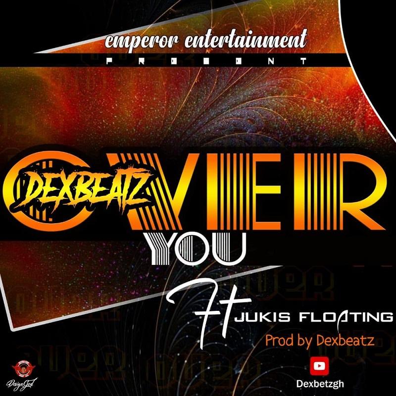 DexBeatz - Over You Ft Jukis Floating
