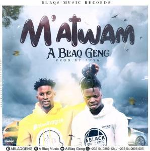 A Blaq Gang - M'atwam (Prod By Apya)