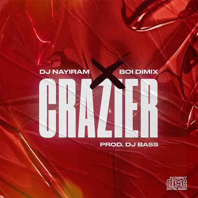 DJ Nayiram - Crazier ft Boi Dimix (Prod by DJ Bass)