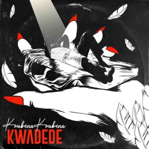 Kwabena Kwabena - Kwadede (Prod By DatBeatGod)