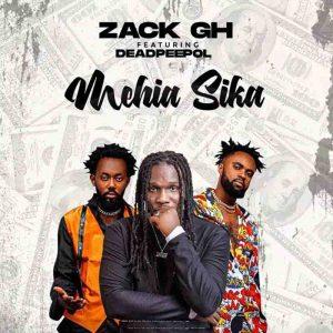 Zack Gh – Mehia Sika ft. Dead Peepol (Prod. by Beat Masta)