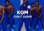 Fancy Gadam – Kom (Prod By Dr Fiza)