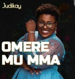 Judikay – Omere Mu Mma