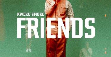 Kweku Smoke - Friends (Prod By Horzdi)