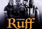 Kahpun - Ruff ft Epixode x I-Voltage x Yaa Pono