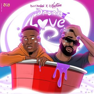 Dotman-Drunk-In-Love-ft-DJ-Neptune-www-oneclickghana-com_-mp3-image.jpg
