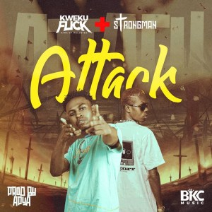 Kweku Flick - Attack ft Strongman (Prod. By Apya)