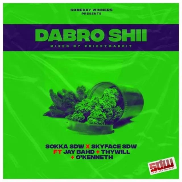 Sokka SDW & Skyface SDW – Dabro Shi ft. Jay Bahd, O'Kenneth & Thywill