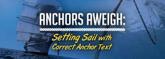 Anchors Aweigh:  Setting Sail with Correct Anchor Text