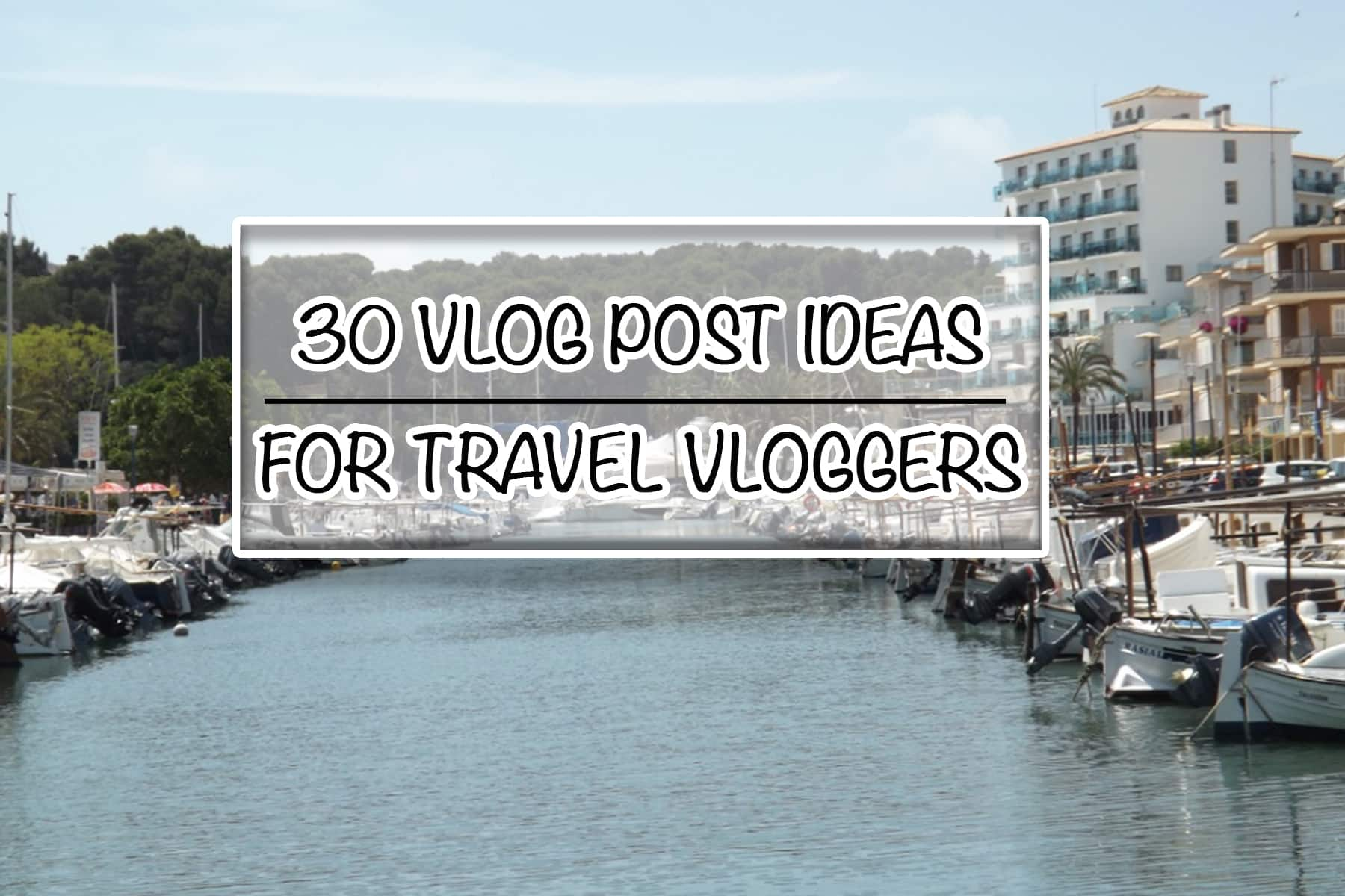 30 Vlog Post Ideas for Travel Vloggers - One Epic Road Trip Blog