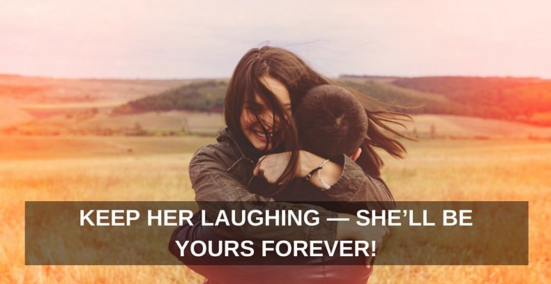 Keep Her Laughing She'll Be Yours Forever