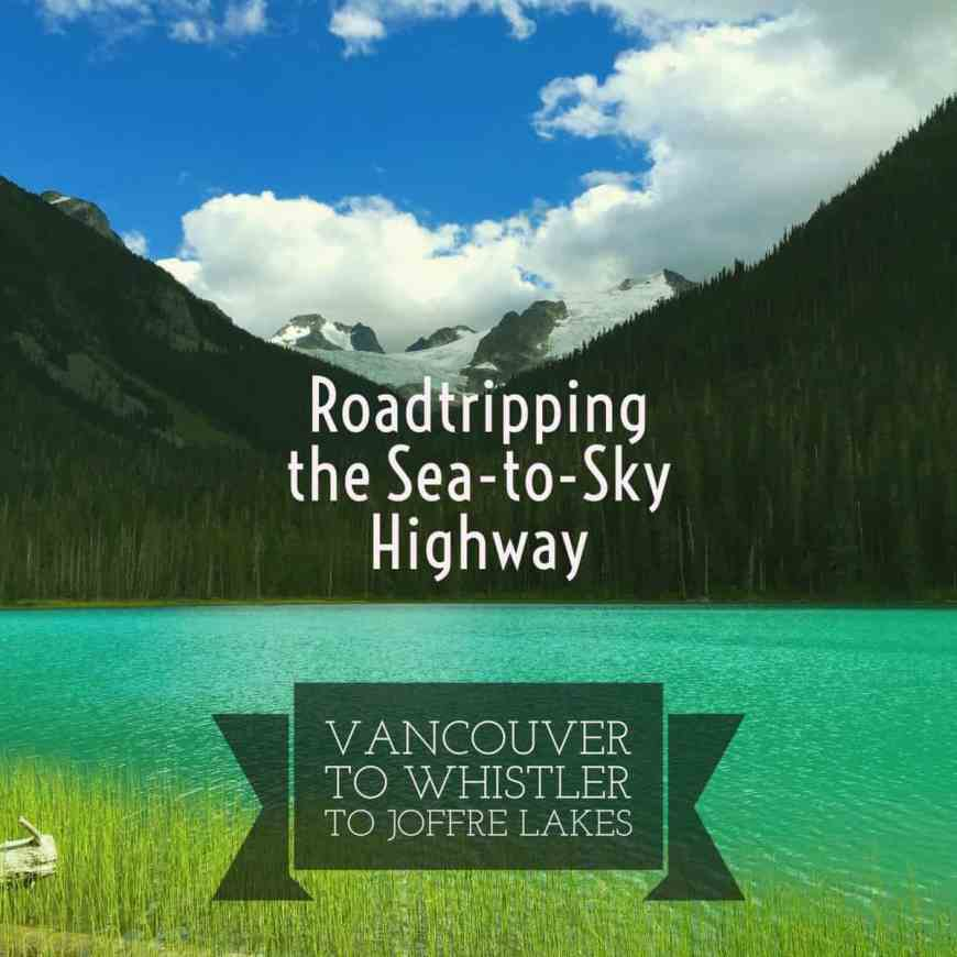 What to see along the Sea-to-Sky Highway route...from Vancouver to Whistler to Joffre Lakes