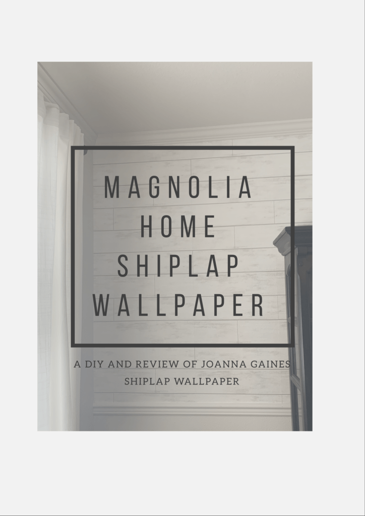 Read About My DIY And Review Of Magnolia Home Shiplap Wallpaper