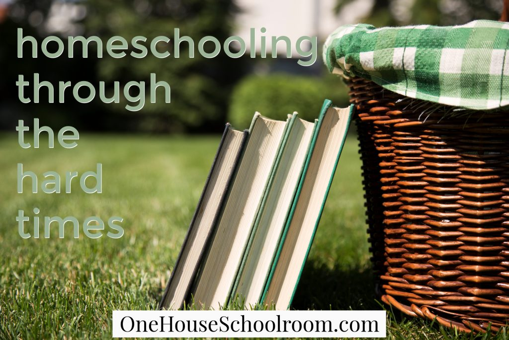 homeschooling through the hard times