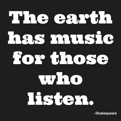 quotes - the earth has music for those who listen