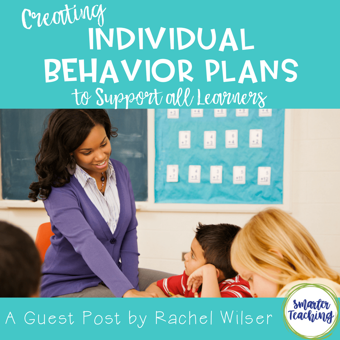 Creating Individual Behavior Plans to Support all Learners: A Guest Post by Rachel Wilser