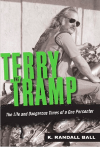 Terry the Tramp The Life and Dangerous Times of a One Percenter Keith Randall Ball
