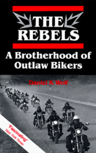 Rebels MC Book The Rebels A Brotherhood of Outlaw Bikers Daniel R Wolf