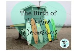 The Birth of Wahine Wednesdays