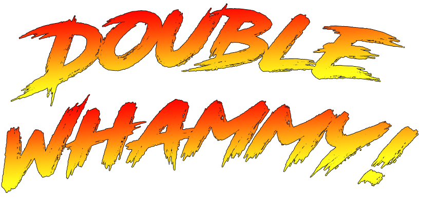 """Comic-book-styled letters read """"Double whammy!"""" in orange and yellow."""