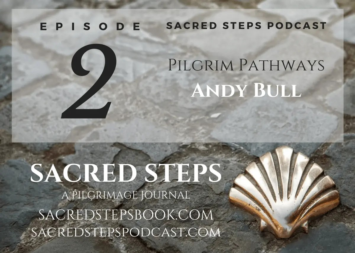 EP2: Interview with Pilgrim Pathways author Andy Bull