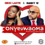 NEW MUSIC: NIKKI LAOYE FT BANKY W – ONYEUWAOMA
