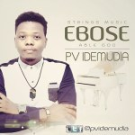 LYRICS + AUDIO LINK: PV IDEMUDIA – EBOSE [ABLE GOD] || @pvidemudia