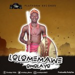 "Omolayo Releases Smashing Single Titled ""LOLOMEMAWE"""