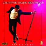 Can Never Thank You Enough – Gil Joe