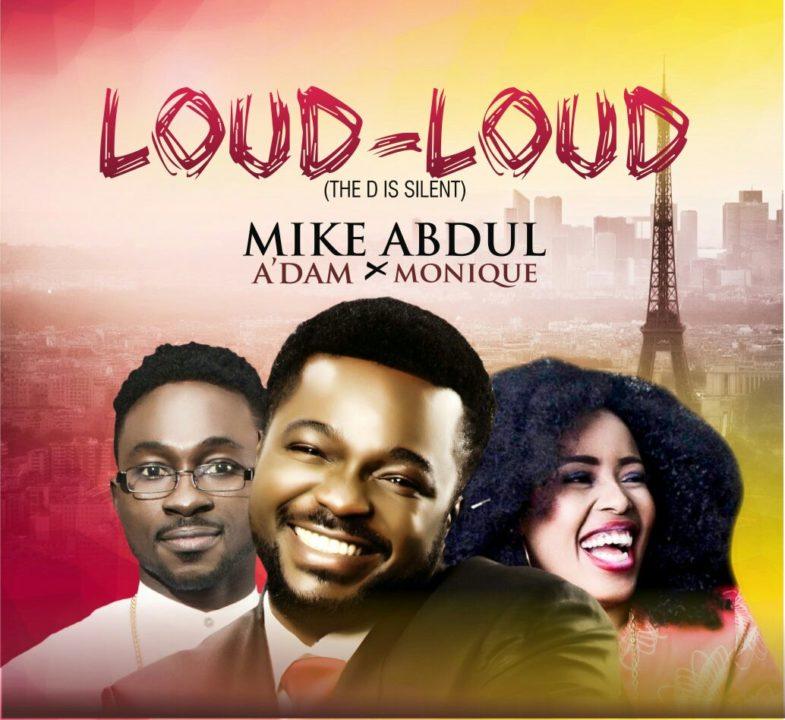 Loud Loud - Mike Abdul Ft A'dam & Monique